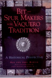 Bit & Spur Makers In the Vaquero Tradition